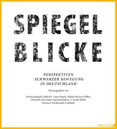 Spiegelblicke. Perspektiven schwarzer Bewegung in Deutschland